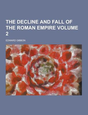 The Decline and Fall of the Roman Empire Volume 2 - Gibbon, Edward