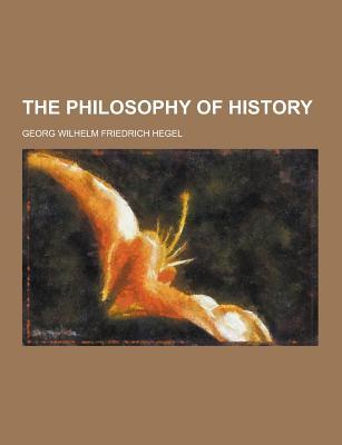 The Philosophy of History - Hegel, Georg Wilhelm Friedrich