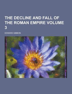 The Decline and Fall of the Roman Empire Volume 3 - Gibbon, Edward