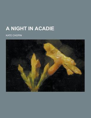 A Night in Acadie - Chopin, Kate
