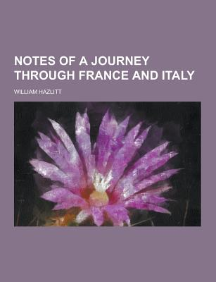 Notes of a Journey Through France and Italy - Hazlitt, William