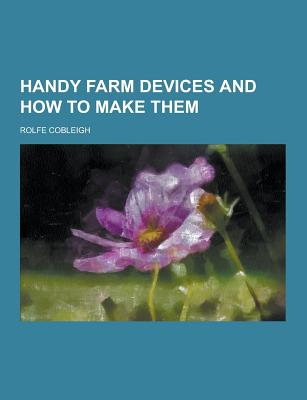 Handy Farm Devices and How to Make Them - Cobleigh, Rolfe
