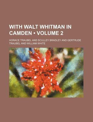With Walt Whitman in Camden (Volume 1) - Traubel, Horace