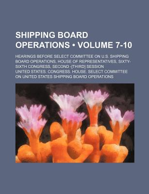 Shipping Board Operations; Hearings Before Select Committee on U. S. Shipping Board Operations, House of Representatives, Sixty-Sixth Congress, Second[-Third] Session ... PT. 1[-14 and General Index and Table of Contents] Volume 9 - Operations, United States