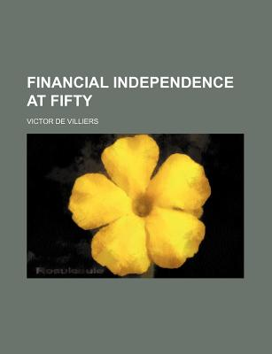Financial Independence at Fifty - Villiers, Victor De