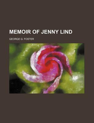 Memoir of Jenny Lind - Foster, George G