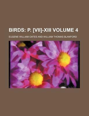 Birds; P. [Vii]-XIII Volume 4 - Oates, Eugene William