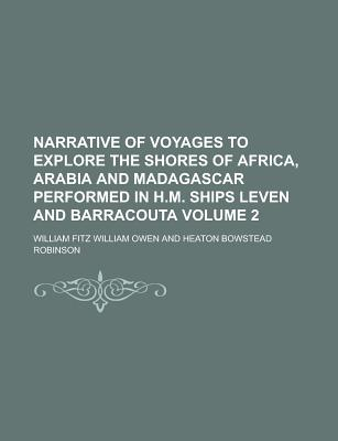 Narrative of Voyages to Explore the Shores of Africa, Arabia and Madagascar V2 - Owen, W F W