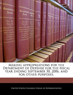 Making Appropriations for the Department of Defense for the Fiscal Year Ending September 30, 2006, and for Other Purposes. - United States Congress House of Represen (Creator)
