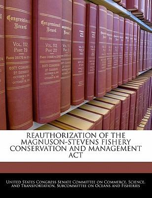 Reauthorization of the Magnuson-Stevens Fishery Conservation and Management ACT - United States Congress House of Represen (Creator)