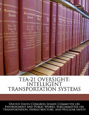 Tea-21 Oversight: Intelligent Transportation Systems - United States Congress Senate Committee (Creator)