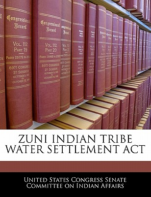 Zuni Indian Tribe Water Settlement ACT - United States Congress Senate Committee (Creator)