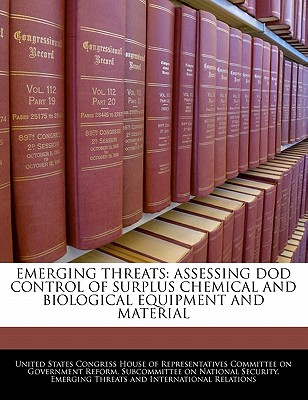 Emerging Threats: Assessing Dod Control of Surplus Chemical and Biological Equipment and Material - United States Congress House of Represen (Creator)