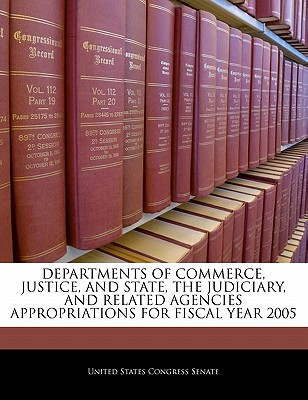 Departments of Commerce, Justice, and State, the Judiciary, and Related Agencies Appropriations for Fiscal Year 2005 - United States Congress Senate (Creator)