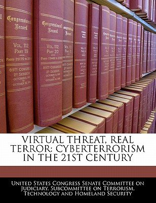 Virtual Threat, Real Terror: Cyberterrorism in the 21st Century - United States Congress Senate Committee (Creator)