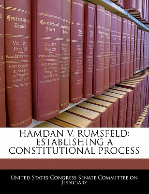 Hamdan V. Rumsfeld: Establishing a Constitutional Process - United States Congress Senate Committee (Creator)