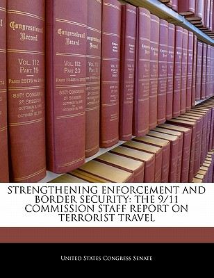 Strengthening Enforcement and Border Security: The 9/11 Commission Staff Report on Terrorist Travel - United States Congress Senate (Creator)