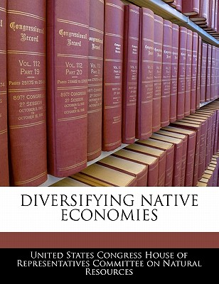 Diversifying Native Economies - United States Congress House of Represen (Creator)