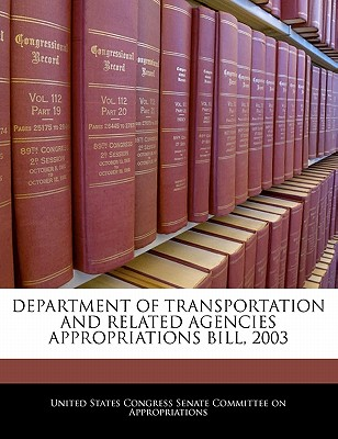 Department of Transportation and Related Agencies Appropriations Bill, 2003 - United States Congress Senate Committee (Creator)
