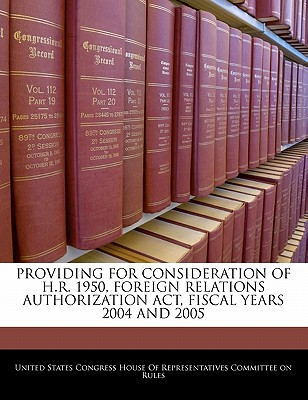 Providing for Consideration of H.R. 1950, Foreign Relations Authorization ACT, Fiscal Years 2004 and 2005 - United States Congress House of Represen (Creator)