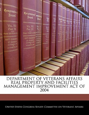 Department of Veterans Affairs Real Property and Facilities Management Improvement Act of 2004 - United States Congress Senate Committee (Creator)
