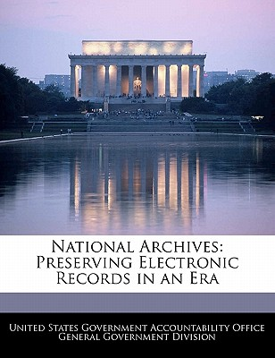 National Archives: Preserving Electronic Records in an Era - United States Government Accountability (Creator)