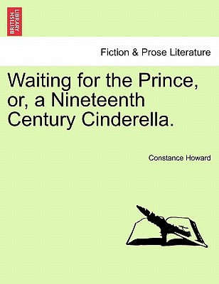 Waiting for the Prince, Or, a Nineteenth Century Cinderella. - Howard, Constance