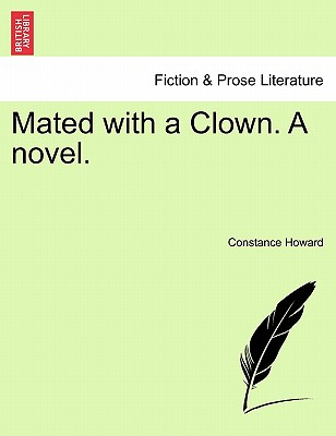 Mated with a Clown. a Novel. - Howard, Constance