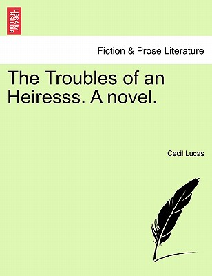 The Troubles of an Heiresss. a Novel. - Lucas, Cecil