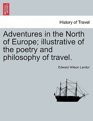 Adventures in the North of Europe; Illustrative of the Poetry and Philosophy of Travel. Vol. I. - Landor, Edward Wilson