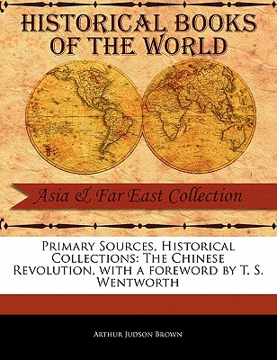 The Chinese Revolution - Brown, Arthur Judson, and Wentworth, T S (Foreword by)