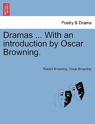 Dramas ... with an Introduction by Oscar Browning. - Browning, Robert, and Browning, Oscar
