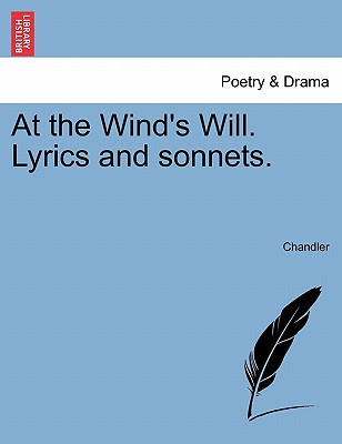 At the Wind's Will. Lyrics and Sonnets. - Chandler