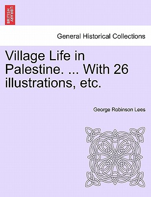 Village Life in Palestine. ... with 26 Illustrations, Etc. - Lees, George Robinson