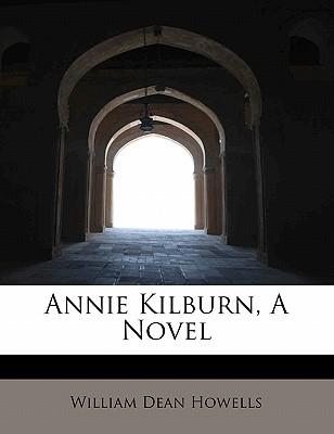 Annie Kilburn, a Novel - Howells, William Dean