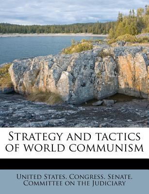 Strategy and Tactics of World Communism - United States Congress Senate Committ (Creator)