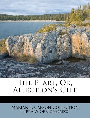 The Pearl, Or, Affection's Gift - Marian S Carson Collection (Library of (Creator)