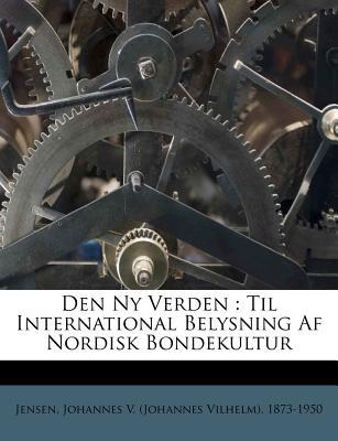 Den NY Verden: Til International Belysning AF Nordisk Bondekultur - Jensen, Johannes Vilhelm