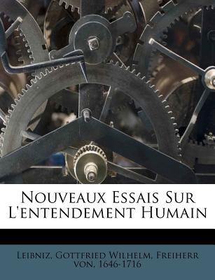 Nouveaux essais sur l'entendement humain. - Leibniz, Gottfried Wilhelm, Freiherr von