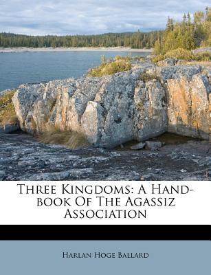 Three Kingdoms: A Hand-Book of the Agassiz Association - Ballard, Harlan Hoge