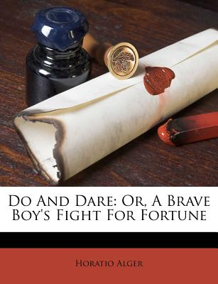 Do and Dare or a Brave Boy's Fight for Fortune - Alger, Horatio, Jr.