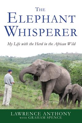 The Elephant Whisperer: My Life with the Herd in the African Wild - Anthony, Lawrence, and Spence, Graham