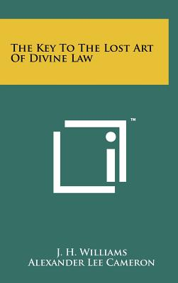 The Key to the Lost Art of Divine Law - Williams, J H, III