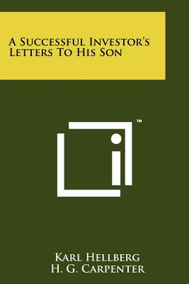 A Successful Investor's Letters to His Son - Hellberg, Karl, and Carpenter, H G
