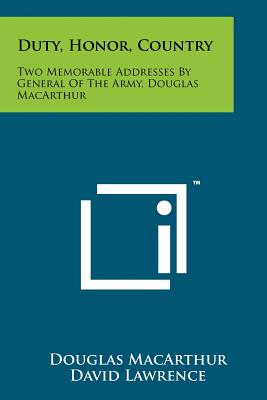 Duty, Honor, Country: Two Memorable Addresses by General of the Army, Douglas MacArthur - MacArthur, Douglas, and Lawrence, David (Foreword by), and Kenney, George C (Introduction by)