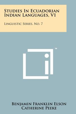 Studies in Ecuadorian Indian Languages, V1: Linguistic Series, No. 7 - Elson, Benjamin Franklin (Editor), and Peeke, Catherine (Introduction by)