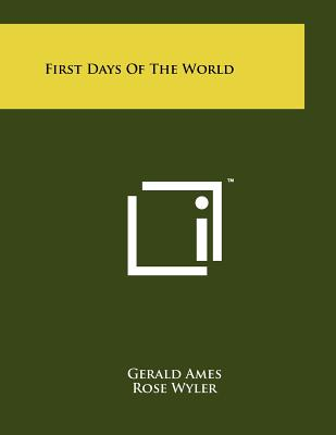 First Days of the World - Ames, Gerald, and Wyler, Rose
