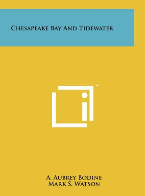 Chesapeake Bay and Tidewater - Bodine, A Aubrey, and Watson, Mark S (Introduction by)