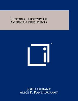 Pictorial History of American Presidents - Durant, John, and Durant, Alice K Rand, and Jones, Louis C (Introduction by)