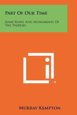 Part of Our Time: Some Ruins and Monuments of the Thirties - Kempton, Murray